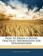 How to Drain a House: Practical Information for Householders
