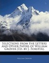 Selections from the Letters and Other Papers of William Grover [Ed. by J. Forster]. - William Grover