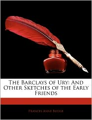 The Barclays Of Ury - Frances Anne Budge