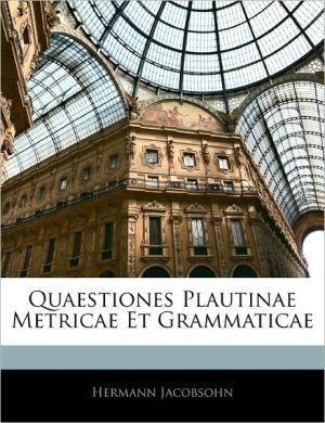 Quaestiones Plautinae Metricae Et Grammaticae - Hermann Jacobsohn