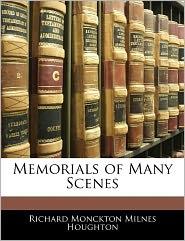 Memorials Of Many Scenes - Richard Monckton Milnes Houghton