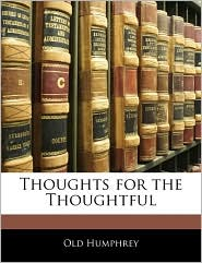 Thoughts For The Thoughtful - Old Humphrey
