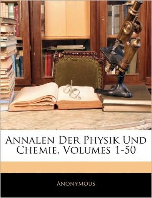 Annalen Der Physik Und Chemie, Volumes 1-50 - . Anonymous
