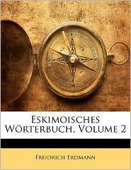 Eskimoisches W Rterbuch, Volume 2 - Freidrich Erdmann