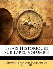 Essais Historiques Sur Paris, Volume 3 - Germain Fran Ois Poullai De Saint-Foix