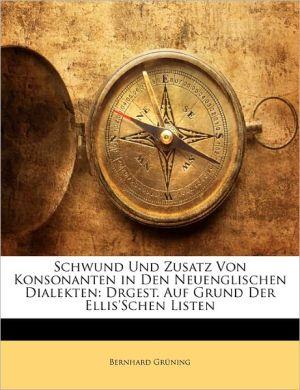 Schwund Und Zusatz Von Konsonanten In Den Neuenglischen Dialekten - Bernhard Gruning