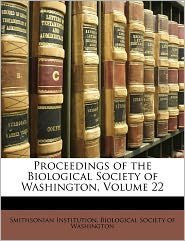 Proceedings Of The Biological Society Of Washington, Volume 22 - Smithsonian Institution