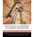 Discourses in Memory of Robert Waterston - John Healy Heywood