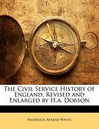 The Civil Service History of England, Revised and Enlarged by H.A. Dobson