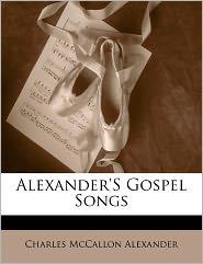 Alexander's Gospel Songs - Charles Mccallon Alexander