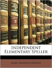Independent Elementary Speller - James Madison Watson