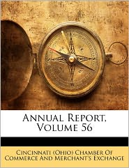 Annual Report, Volume 56 - Cincinnati (Ohio) Chamber Of Commerce An