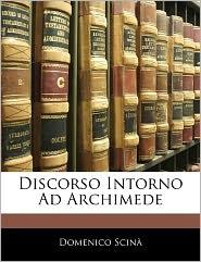 Discorso Intorno Ad Archimede - Domenico Scin