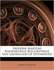Frederik Martens Nauwkeurige Beschryvinge Van Groenland Of Spitsbergen - Friedrich Martens