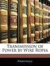 Transmission of Power by Wire Ropes - Anonymous
