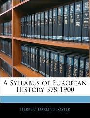 A Syllabus Of European History 378-1900 - Herbert Darling Foster