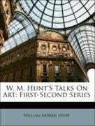 Hunt, William Morris: W. M. Hunt´S Talks On Art: First-Second Series