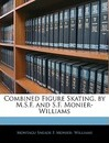 Combined Figure Skating, by M.S.F. and S.F. Monier-Williams - Montagu Sneade F Monier- Williams