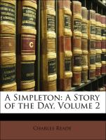A Simpleton: A Story of the Day, Volume 2