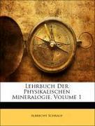 Schrauf, Albrecht: Lehrbuch Der Physikalischen Mineralogie, I BAND