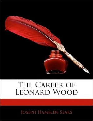 The Career of Leonard Wood - Joseph Hamblen Sears
