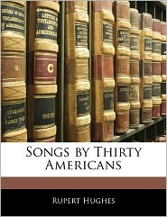 Songs By Thirty Americans - Rupert Hughes