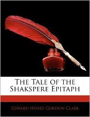 The Tale of the Shakspere Epitaph - Edward Hewes Gordon Clark