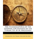 The Pharmacopoeia of the Hospital for Diseases of the Throat, Ed. by M. MacKenzie - Nose And Ear Ho London Roy Nat Throat