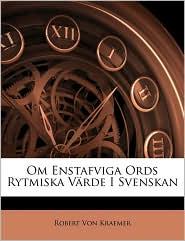 Om Enstafviga Ords Rytmiska V rde I Svenskan - Robert Von Kraemer