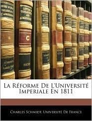 La Rforme de L'Universit Imperiale En 1811 - Charles Schmidt, Created by De France Universit De France