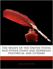 The Senate Of The United States - Henry Cabot Lodge