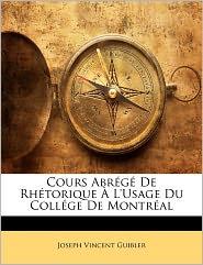 Cours Abr G De Rh Torique L'Usage Du Coll Ge De Montr Al - Joseph Vincent Guibler