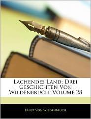 Lachendes Land; Drei Geschichten Von Wildenbruch, Volume 28 - Ernst Von Wildenbruch
