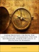 Horawitz, Adalbert Heinrich: Caspar Bruschius, Ein Beitr. Zur Geschichte Des Humanismus Und Der Reformation. (Verein Für Gesch. D. Deutschen in Böhmen).