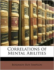 Correlations Of Mental Abilities - Benjamin Roy Simpson