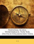 R., W.: National-Schul-Wörterbuch, Von W.R. Deutsch-Ungarischer Theil