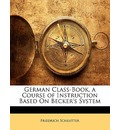 German Class-Book, a Course of Instruction Based on Becker's System - Friedrich Schlutter