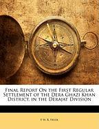 Final Report on the First Regular Settlement of the Dera Ghazi Khan District, in the Derajat Division