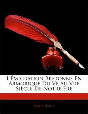 L' Migration Bretonne En Armorique Du Ve Au Viie Si Cle de Notre Re - Joseph Loth