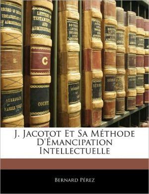 J. Jacotot Et Sa M Thode D' Mancipation Intellectuelle - Bernard Perez