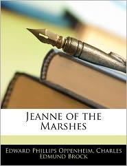 Jeanne Of The Marshes - Edward Phillips Oppenheim, Charles Edmund Brock