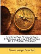 Proudhon, Pierre-Joseph: Système Des Contradictions Économiques, Ou, Philosophie De La Misère, Volume 2