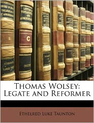 Thomas Wolsey - Ethelred Luke Taunton