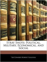 Stray Shots - Edward Robert Sullivan