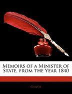 Memoirs of a Minister of State, from the Year 1840