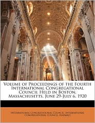 Volume Of Proceedings Of The Fourth International Congregational Council Held In Boston, Massachusetts, June 29-July 6, 1920 - International Congregational Council, Created by International Congregational Council as