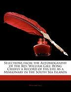 Selections from the Autobiography of the REV. William Gill: Being Chiefly a Record of His Life as a Missionary in the South Sea Islands