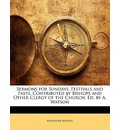 Sermons for Sundays, Festivals and Fasts, Contributed by Bishops and Other Clergy of the Church, Ed. by A. Watson - Research Fellow Alexander Watson