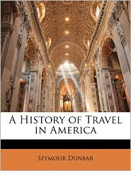 A History Of Travel In America - Seymour Dunbar