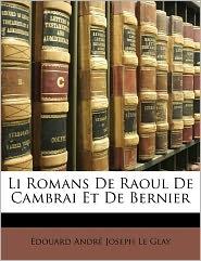 Li Romans De Raoul De Cambrai Et De Bernier - Douard Andr Joseph Le Glay
